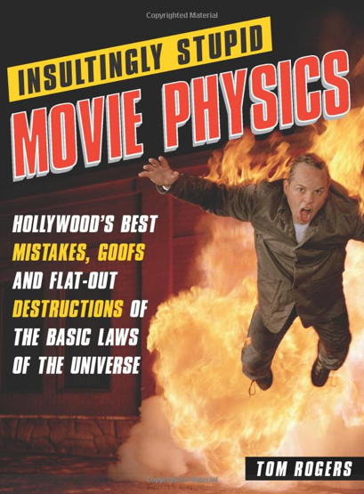 Book cover of 'Insultingly Stupid Movie Physics' featuring an image of a man being thrown away from an explosion