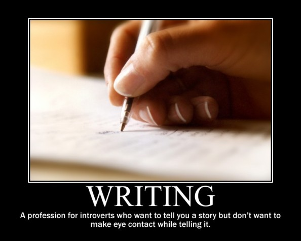 Image of hand and pen writing something unclear. Caption reads 'Writing. A profession for introverts who want to tell you a story but don't want to make eye contact while telling it'.