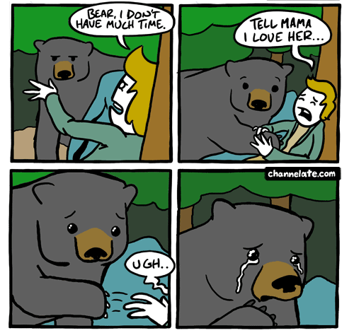 "Channelate comic continued from above. First panel, the bear approaches the man, the man says, ""Bear I don't have much time"", the second panel, the bear reaches out to the man, the man says, ""Tell Mama I love her."" The third panel is the man collapsing back with an 'ugh' and the bear with a concerned look. The fourth panel is the bear crying."