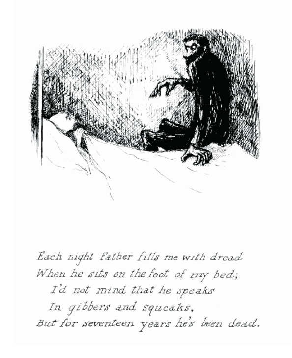 Gothic sketch of a man in a high-necked jacket sitting on the bed of a child with the sheet held up protectively around their chin. Text reads: Each night father fills me with dread /  When he sits on the foot of my bed; / I'd not mind that he speaks / In gibbers and squeaks, / But for seventeen years he's been dead.