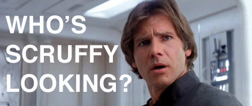 Image of Han Solo in 'Star Wars'. He looks vaguely offended. Caption reads: Who's scruffy looking?