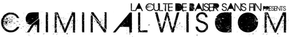 Banner in text that has letters with holes in coloured in, and in the main title has those which are coloured backwards. Reads: La Culte de Baiser Sans Fin Presents CRIMINAL WISDOM
