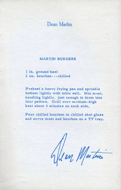 Document clearly typed by typewriter and signed by Dean Martin. Reads: Dean Martin - MARTIN BURGERS 1 lb. ground beef / 2 oz. bourbon... chilled / Preheat a heavy frying pan and sprinkle bottom lightly with table salt. Mix meat, handling lightly, just enough to form into four patties. Grill over medium-high heat about 4 minutes on each side. Pour chilled bourbon in chilled shot glass and serve meat and bourbon on a TV tray.