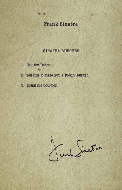Document clearly typed by typewriter and signed by Frank Sinatra. Reads: Frank Sinatra - SINATRA BURGERS - 1. Call for Deano. / 2. Tell him to make you a fuckin' burger. / 3. Drink his bourbon.