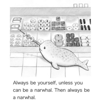 A narwhal in the bakery section of a supermarket, scooping donuts onto its horn. Caption reads: Always be yourself, unless you can be a narwhal. Then always be a narwhal.