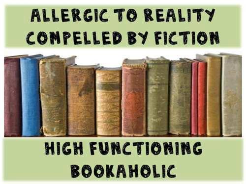 Row of old-fashioned fabric bound books with the caption: Allergic to reality. Compelled by fiction. High functioning bookaholic.