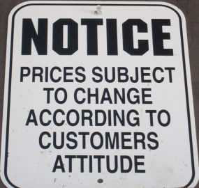 Sign that reads: Notice: Prices subject to change according to customers attitude.