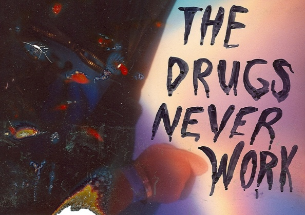 'The drugs never work' written as though on fogged glass, other half of the image burned.